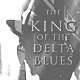 Timeless 206 The King of the Delta Blues